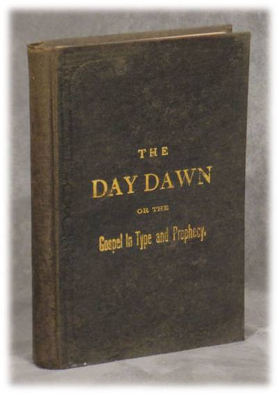 The Day Dawn; or Gospel in Type and Prophecy